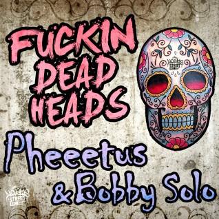 Fuckin Dead Heads – Pheeetus & Bobby Solo ASR007