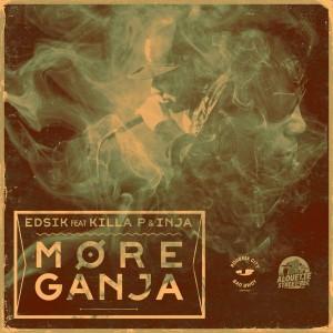 Edsik More Ganja feat Killa P & Inja