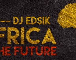 ★ Africa Is The Future ★ Dj Edsik ★ Elektro Baobab [Afro-House]