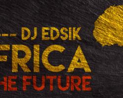 ★ Africa Is The Future ★ Dj Edsik ★ Elektro Baobab [Afro-House]